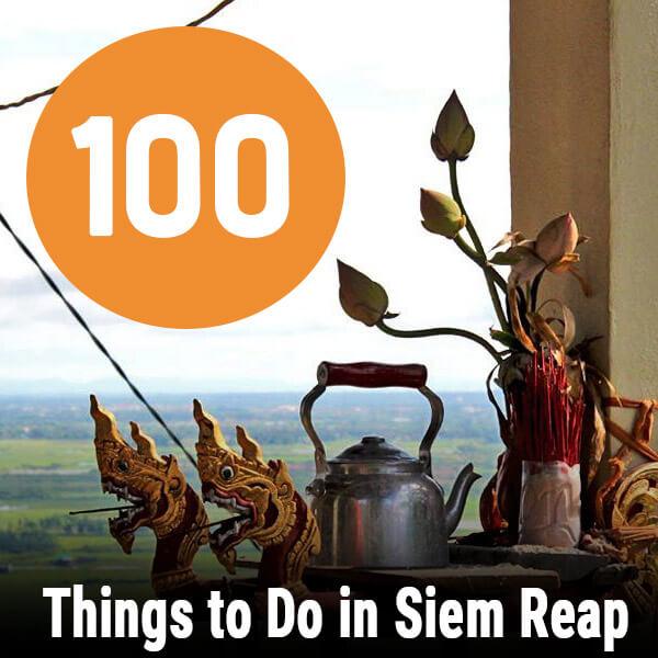 !00 Dinge, die du in Siem Reap erleben musst